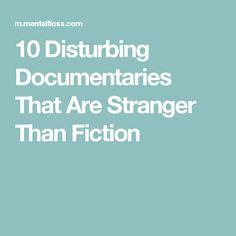 10 Disturbing Documentaries That Are Stranger Than Fiction