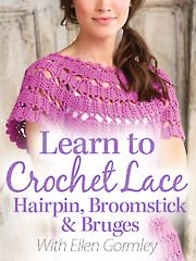 Learn to Crochet Lace: Hairpin, Broomstick & Bruges - Annie's Online Classes