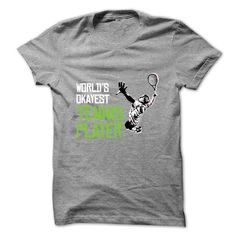 Worlds Okayest Tennis Player - #printed tee #sweatshirt quilt. LIMITED TIME PRICE => https://www.sunfrog.com/Sports/Worlds-Okayest-Tennis-Player.html?id=60505
