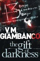 The Gift of Darkness By V.M. Giambanco - Twenty-five years ago in the woods near the Hoh River in Seattle, three boys were kidnapped. One did not come home.  A quarter of a decade later, a family of four is found brutally murdered, the words thirteen days scratched near their lifeless bodies.  Homicide Detective Alice Madison ran away from home as a child, one breath away from committing an unforgivable act; as an adult, she found her peace chasing the very worst humanity has to offer.
