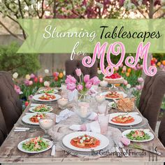 Stunning Tablescapes for MOM