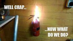 Wait, let me stop to take a picture of the burning fire extinguisher before we exit the burning building.