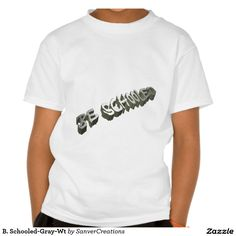 B. Schooled-Gray-Wt T-shirt- This Motivational designed T is an intentional pun to inspire and encourage shoppers to higher learning! If you're (Pinterested), go to https://www.zazzle.com/b_schooled_gray_white_t_shirt-2355446541335360?rf=238535773259156016&tc=hip2learn