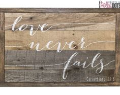 Reclaimed Pallet Wood Sign - Love Never Fails - Scripture - Corinthians 13:8 - Scripture