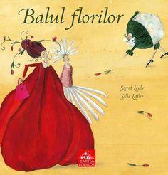 Balul florilor - Sigrid Laube, Silke Leffler -  - Categorie de varsta: 3-8 ani Balul florilor este o poveste fermecatoare, insotita de ilustratii pline de imag