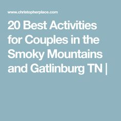 20 Best Activities for Couples in the Smoky Mountains and Gatlinburg TN  