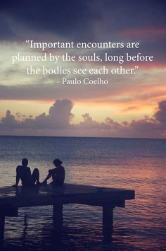 paulo coelho ... long before the bodies ever see each other