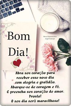 Foto: Bom dia!_________________ Abra seu coração para receber esse novo dia com alegria e gratidão. Abarque-se de coragem e fé. E preencha seu coração de amor. Pronto! O seu dia será maravilhoso!___________________ Que Hoje tudo dê certo, que seja um dia feliz, repleto de vitórias e bênçãos!