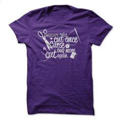 Measure Twice Cut Once Curse - #sleeve #funny tshirts. SIMILAR ITEMS => https://www.sunfrog.com/Hobby/funny-sewing-t-shirt.html?id=60505