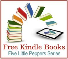 Free Kindle Books: Five Little Peppers Series (classic books for #homeschool reading time)
