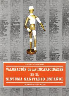 Valoración de las incapacidades en el sisrtema sanitario español /Claudio Cavero Romero. Valladolid : Secretariado de publicaciones Universidad, D.L. 1996. http://absysnetweb.bbtk.ull.es/cgi-bin/abnetopac?TITN=99783
