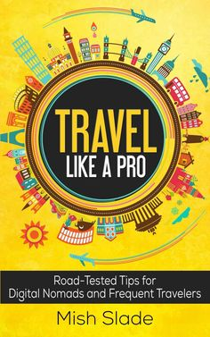 Caro picked up Travel Like A Pro: Road-Tested Tips for Digital Nomads and Frequent Travelers eBook: Mish Slade: Kindle Store