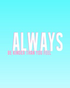 always be kinder than you feel FREE printable