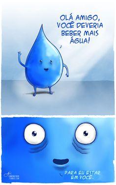 Água é vida.