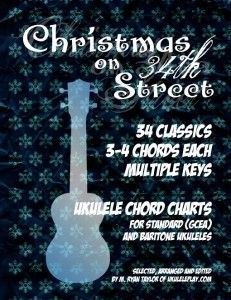 Christmas on 34th Street 34 Christmas Classics arranged for Ukulele (GCEA) and Baritone Ukulele by M. Ryan Taylor of UkulelePlay.com, each with only 3-4 chords each and presented in multiple keys to allow you to choose which is best for your vocal range and playing ability (also allows for easy modulating between verses).