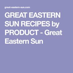 GREAT EASTERN SUN RECIPES by PRODUCT - Great Eastern Sun
