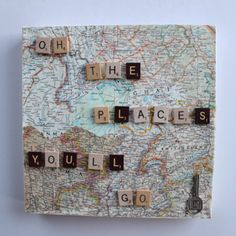 """Oh the places you'll go"" Dr. Seuss quote made with Scrabble pieces"