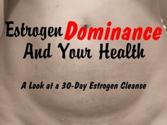 Estrogen Dominance And Your Health: A Look at a 30-Day Estrogen Cleanse - The Not So Modern Housewife:
