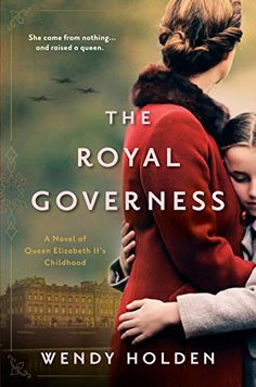 Amazon.com: The Royal Governess: A Novel of Queen Elizabeth II's Childhood eBook: Holden, Wendy: Kindle Store