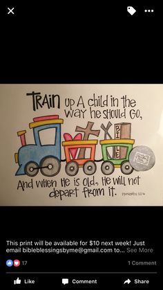 "Proverbs 22:6 ""Train up a child in the way he should go, and when he is old, he will not depart from it."""