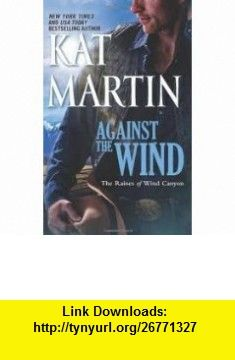 Against the Wind (The Raines of Wind Canyon) Publisher Mira; Original edition Kat Martin ,   ,  , ASIN: B004T3CT3K , tutorials , pdf , ebook , torrent , downloads , rapidshare , filesonic , hotfile , megaupload , fileserve
