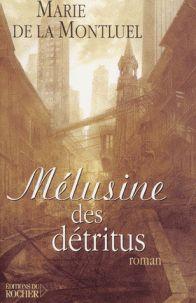 Mélusine des détritus / Marie de La Montluel   http://bu.univ-angers.fr/rechercher/description?notice=000805858