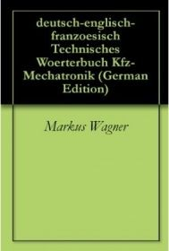 eBook : deutsch-englisch-franzoesisch Woerterbuch Kfz-Mechatronik / Autoechnik,Maschinenbau,Informatik )mobiltechnik / Kraftfahrzeugtechnik