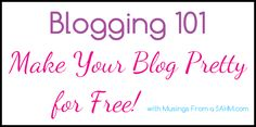 Musings: Blogging 101 - Making Your Blog Pretty