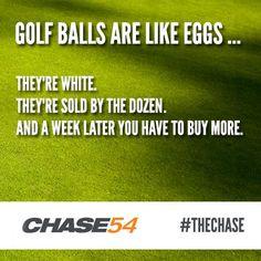 Golf balls are like eggs. Ha. True.