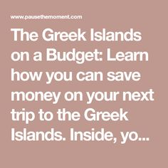 The Greek Islands on a Budget: Learn how you can save money on your next trip to the Greek Islands. Inside, you'll find a list of helpful tips on transportation, accommodations and so much more. Don't leave without reading this first!