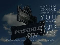 With each choice you make you create your life   Follow  @mariannhelle