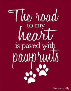 8x10 Pet Quote Art Print The Road to my heart is by sincerelyally  www.professionalpetsittersinc.com