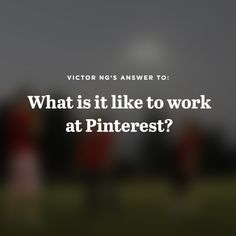 @Victor Ng's answer to: What is it like to work at Pinterest? –Quora