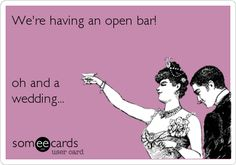 Free, Weddings Ecard: We're having an open bar!    oh and a wedding...