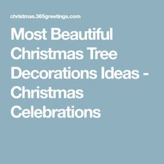 Most Beautiful Christmas Tree Decorations Ideas - Christmas Celebrations