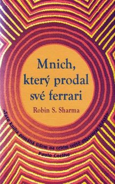 Mnich, který prodal své ferrari - Sharma Robin S. Robin S Sharma, Al Pacino, Marlon Brando, Robins, Luxor, Ferrari, Mafia, Thriller, Reading