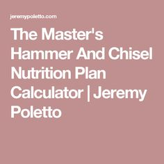 The Master's Hammer And Chisel Nutrition Plan Calculator | Jeremy Poletto