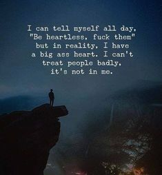 In reality I have a big heart..