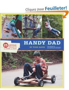 Handy Dad: 25 Awesome Projects for Dads and Kids: Amazon.fr: Todd Davis: Livres anglais et étrangers