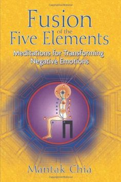 Fusion of the Five Elements: Meditations for Transforming Negative Emotions: A guide to the practice of Inner Alchemy, which allows you to control the energies of your inner universe to better connect with energies of the outer universe BRBR Destiny Book, Chi Energy, Removing Negative Energy, 5 Elements, Fifth Element, The Five, Taoism, Body Organs, Spiritual Development