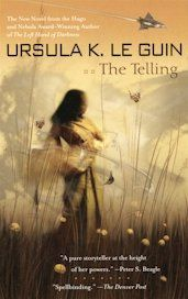 The Telling, by Ursula K Le Guin ~ Anthropological science fiction in Le Guin's usual gentle voice. The heroine searches for the cultural history of another world and finds understanding of her own. A pleasant and quick read.