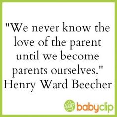 We never know the love of the parent . . . .