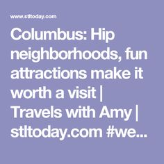 Columbus: Hip neighborhoods, fun attractions make it worth a visit | Travels with Amy | stltoday.com #weekendtrip