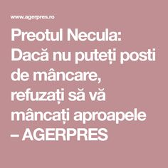 Preotul Necula: Dacă nu puteți posti de mâncare, refuzați să vă mâncați aproapele – AGERPRES