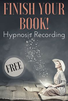 Download this free hypnosis recording to help you finish writing your book! You can do it and hypnosis can help!