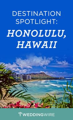 Planning a #destinationwedding? Find out why we think you should get married in Honolulu, Hawaii!