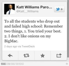 What is Katt saying in this post? Why do you think students drop out of high school? Is it really difficult? What are teachers not doing to help students stay in school? Write at least 6 sentences. Funny Quotes, Funny Memes, Hilarious, Jokes, Quotes Pics, Witty Quotes, Clever Quotes, Funny Phrases, Random Quotes