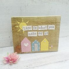 Life is what you make of it    12cm x 10cm    Rustic style - we cut all our own wood so each piece is individual and unique. The photoraph