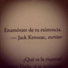 Enamórate de tu existencia. #frases