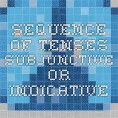 Sequence of tenses- subjunctive or indicative - practice exercises online